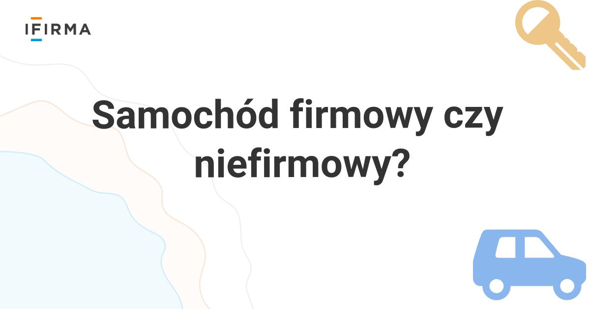f177b2b9b5201b Samochód firmowy czy niefirmowy – jak zacząć jeździć w firmie? | ifirma.pl